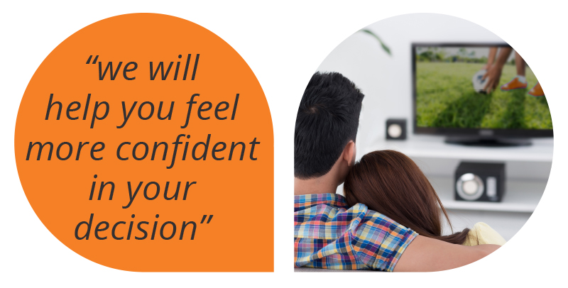 we will help you feel more confident in your decision